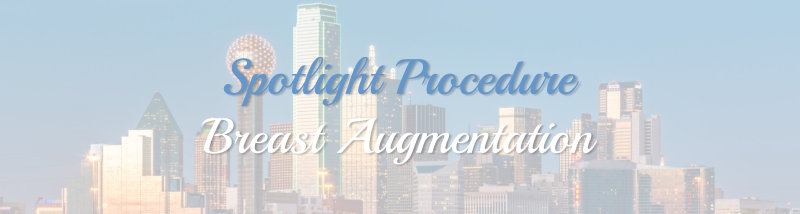 Spotlight Procedure - Breast Augmentation