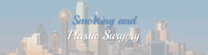 smoking and plastic surgery blog article